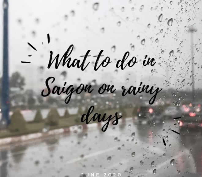 What to do in Saigon on rainy days